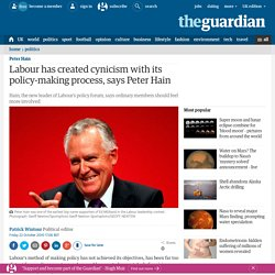 Labour has created cynicism with its policy-making process, says Peter Hain