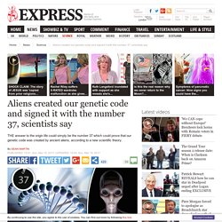 Aliens created our genetic code and signed it with the number 37, scientists state