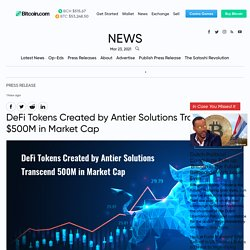 DeFi Tokens Created by Antier Solutions Transcend $500M in Market Cap – Press release Bitcoin News