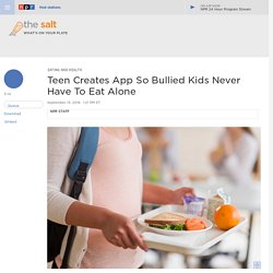 Teen Creates App So Bullied Kids Never Have To Eat Alone