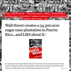 Wall Street creates a 34,500 acre sugar cane plantation in Puerto Rico…and LIES about it!