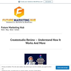 Createstudio Review – Understand How It Works And More – Future Marketing Hub