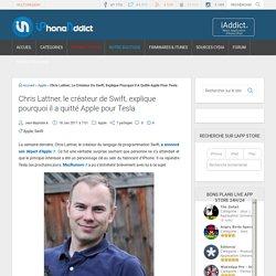 Chris Lattner, le créateur de Swift, explique pourquoi il a quitté Apple pour Tesla
