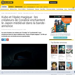 Kubo et l'épée magique : les créateurs de Coraline enchantent le Japon médiéval dans la bande-annonce
