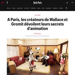 A Paris, les créateurs de Wallace et Gromit dévoilent leurs secrets d'animation - Sortir