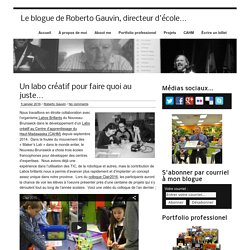 Un labo créatif pour faire quoi au juste... - Le blogue de Roberto Gauvin, directeur d'école...
