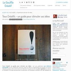 Tous Créatifs - un guide pour stimuler ses idées - Le Souffle Créatif