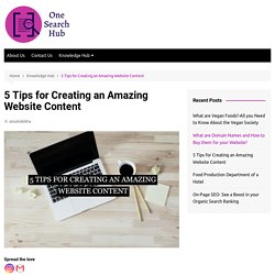 5 Tips for Creating an Amazing Website Content - One Search Hub