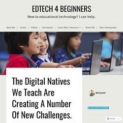 The Digital Natives We Teach Are Creating A Number Of New Challenges. – EDTECH 4 BEGINNERS