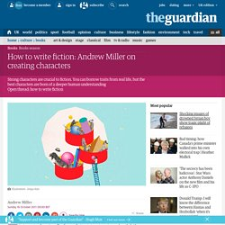 How to write fiction: Andrew Miller on creating characters