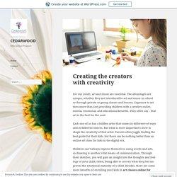 Creating the creators with creativity – CEDARWOOD