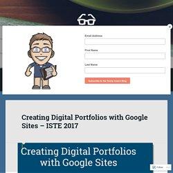 Creating Digital Portfolios with Google Sites – ISTE 2017 – The Techy Coach