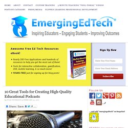 10 Great Tools for Creating High-Quality Educational Podcasts