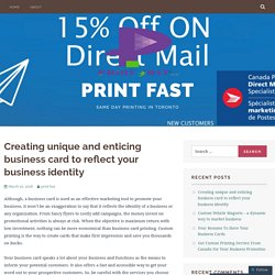 Creating unique and enticing business card to reflect your business identity – Print Fast