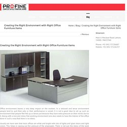 Creating the Right Environment with Right Office Furniture Items