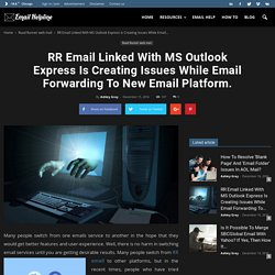 RR Email Linked With MS Outlook Express Is Creating Issues While Email Forwarding To New Email Platform.