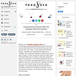 Creating Family Heirlooms With Your Keepsake Memorial Jewellery