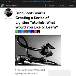 Blind Spot Gear is Creating a Series of Lighting Tutorials: What Would You Like to Learn?