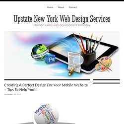 Creating A Perfect Design For Your Mobile Website – Tips To Help You!!