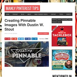 Creating Pinnable Images With Dustin W. Stout