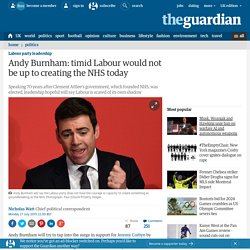 Andy Burnham: timid Labour would not be up to creating the NHS today