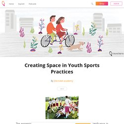 Creating Space in Youth Sports Practices - kdcricket academy