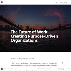 The Future of Work: Creating Purpose-Driven Organizations