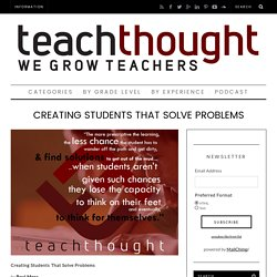 Creating Students That Solve Problems