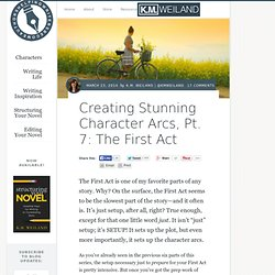 Creating Stunning Character Arcs, Pt. 7: The First Act
