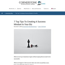 7 Top Tips To Creating A Success Mindset In Your Biz - Cornerstone China