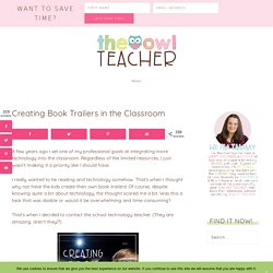 Creating Book Trailers in the Classroom - The Owl Teacher