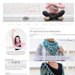 Creating Laura: The Triplet Shawl: An Arm Knitting Pattern