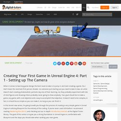Creating Your First Game in Unreal Engine 4: Part 1 - Setting up The Camera