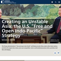 """Creating an Unstable Asia: the U.S. """"Free and Open Indo-Pacific"""" Strategy"""