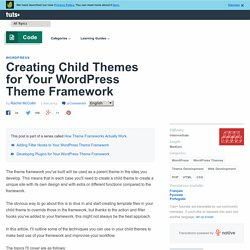 Creating Child Themes for Your WordPress Theme Framework - Tuts+ Code Tutorial