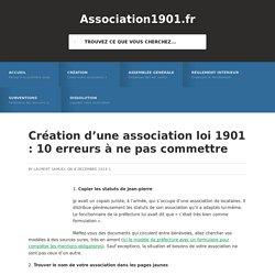Création d'une association loi 1901 : 10 erreurs à ne pas commettre