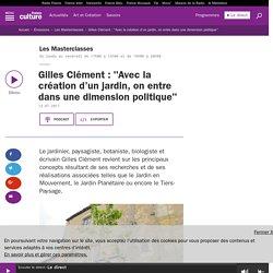 """Gilles Clément : """"Avec la création d'un jardin, on entre dans une dimension politique"""""""