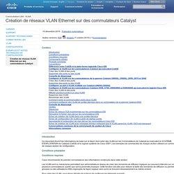 Création de réseaux VLAN Ethernet sur des commutateurs Catalyst