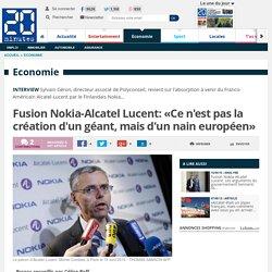 Fusion Nokia-Alcatel Lucent: «Ce n'est pas la création d'un géant, mais d'un nain européen»