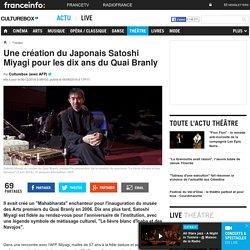 Une création du Japonais Satoshi Miyagi pour les dix ans du Quai Branly