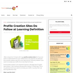 Profile Creation Sites Do Follow at Learning Definition - Learning Definition