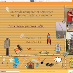 """Atelier création de Totems - les ateliers Récup' d'Emmanuel BATTESTI dit """"Manutrouvetout"""""""