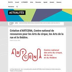 Création d'ARTCENA, Centre national de ressources pour les Arts du cirque, les Arts de la rue et le théâtre.
