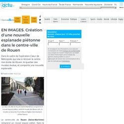 EN IMAGES. Création d'une nouvelle esplanade piétonne dans le centre-ville de Rouen