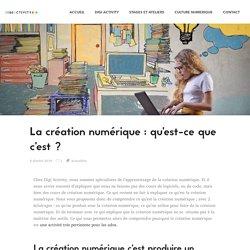 La création numérique : qu'est-ce que c'est ? - Digi Activity