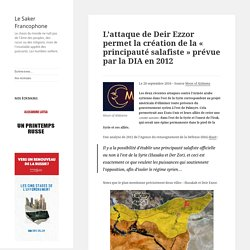 L'attaque de Deir Ezzor permet la création de la « principauté salafiste » prévue par la DIA en 2012