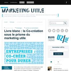 Livre blanc : la co-création sous le prisme du marketing utile