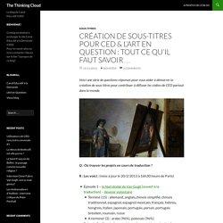 Création de sous-titres pour CED & l'Art en Question : tout ce qu'il faut savoir…