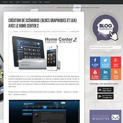 Création de scénarios (blocs graphiques et LUA) avec le Home Center 2