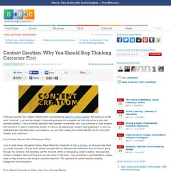 Content Creation: Why You Should Stop Thinking Customer First
